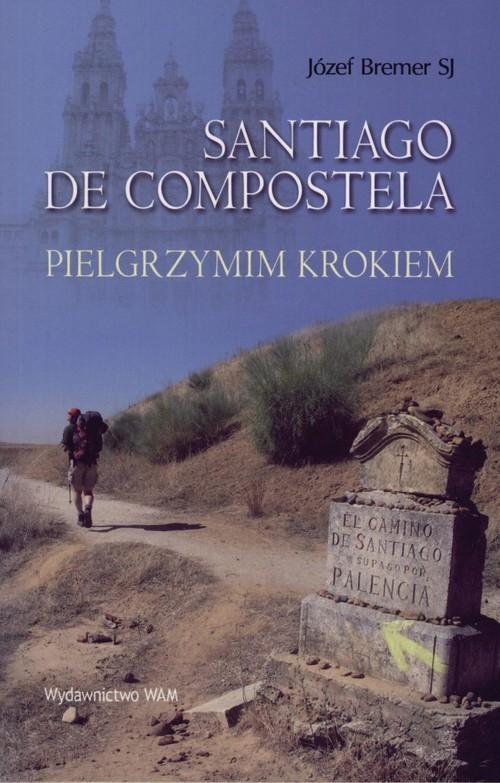 okładka Santiago De Compostella. Pielgrzymim krokiemksiążka |  | Bremer Józef