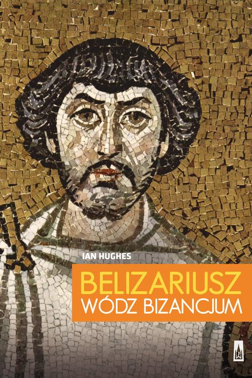 okładka Belizariusz wódz Bizancjumksiążka      Ian  Hughes
