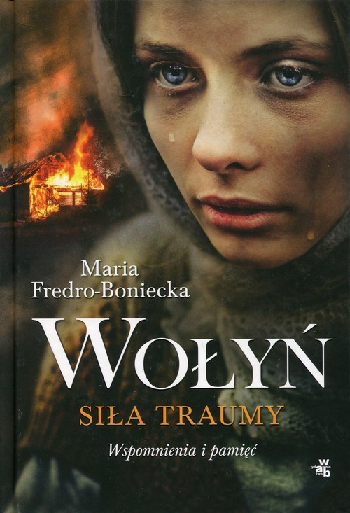 okładka Wołyń. Siła traumy. Wspomnienia i pamięćksiążka      Maria Fredro-Boniecka