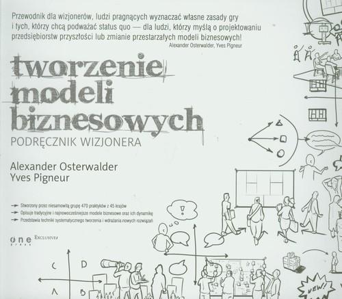 okładka Tworzenie modeli biznesowych Podręcznik wizjoneraksiążka      Alexander Osterwalder, Yves Pigneur