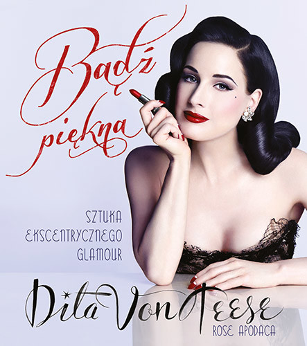 okładka Bądź piękna. Sztuka ekscentrycznego glamour, Książka | Von Teese Ditta