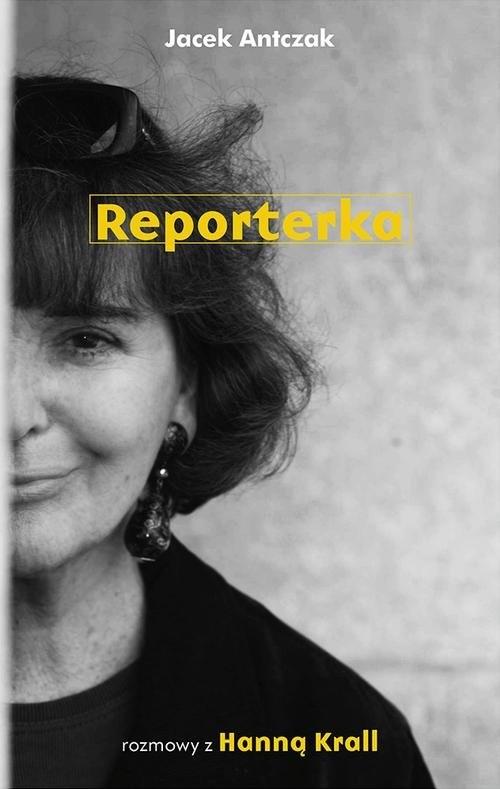 okładka Reporterka. Rozmowy z Hanną Krallksiążka |  | Jacek Antczak, Hanna Krall