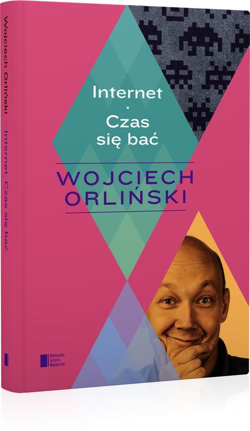 okładka Internet. Czas się baćksiążka      Wojciech Orliński
