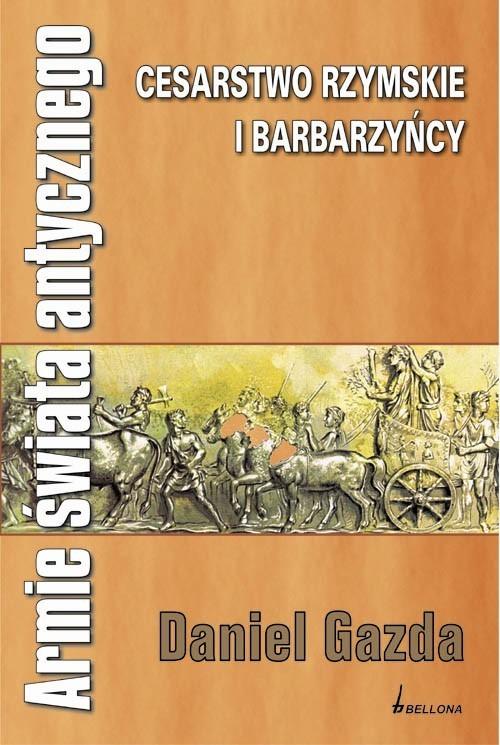 okładka Armie świata antycznego. Cesarstwo rzymskie i barbarzyńcy, Książka | Daniel  Gazda