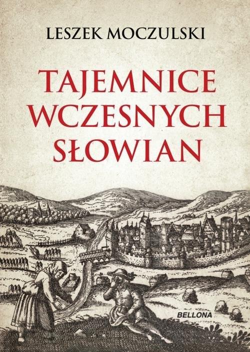 okładka Tajemnice wczesnych Słowianksiążka |  | Moczulski Leszek