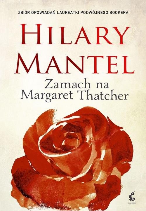 okładka Zamach na Margaret Thatcher, Książka | Hilary Mantel