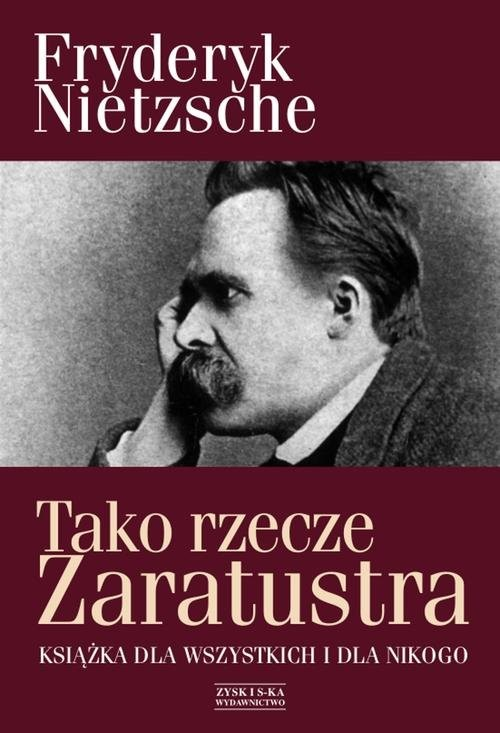 okładka Tako rzecze Zaratustra. Książka dla wszystkich i dla nikogoksiążka |  | Fryderyk Nietzsche