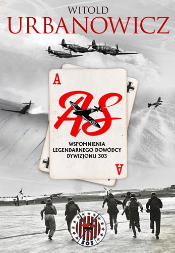 okładka As. Wspomnienia legendarnego dowódcy Dywizjonu 303książka |  | Urbanowicz Witold