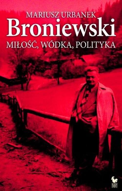 okładka Broniewski. Miłość, wódka, polityka, Książka | Mariusz Urbanek