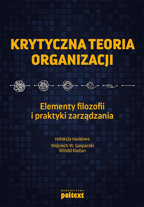 okładka Krytyczna teoria organizacjiebook | epub, mobi | Witold Kieżun, Wojciech Gasparski
