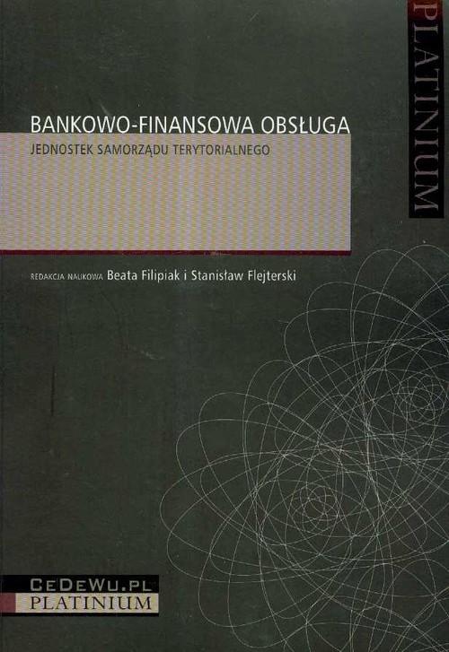 okładka Bankowo-finansowa obsługa jednostek samorządu terytorialnegoksiążka      Beata Filipiak, Stanisław Flejterski