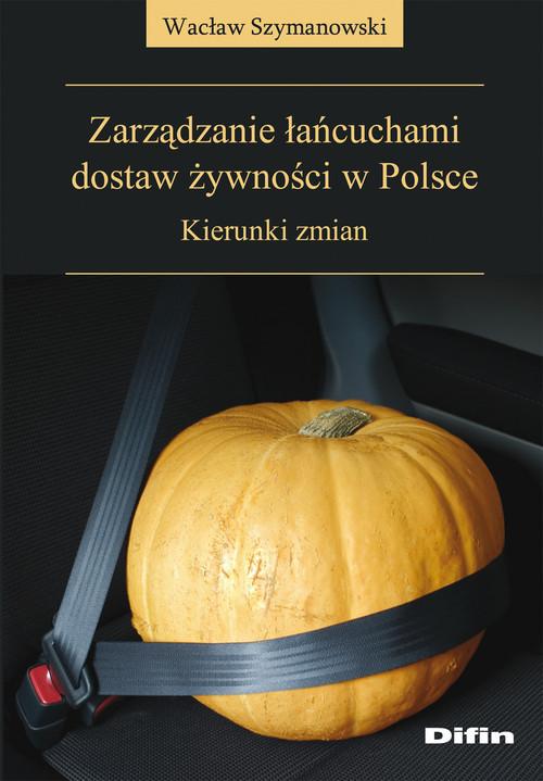 okładka Zarządzanie łańcuchami dostaw żywności w Polsce Kierunki zmian, Książka   Szymanowski Wacław