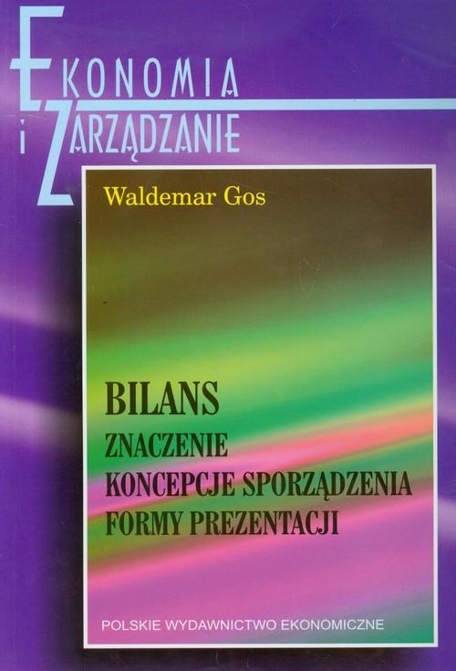 okładka Bilans Znaczenie Koncepcje sporządzenia Formy prezentacjiksiążka |  | Waldemar Gos