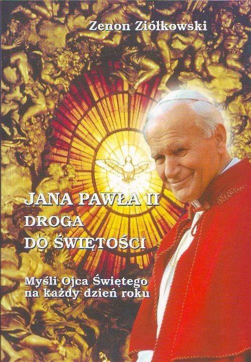 okładka Jana Pawła II droga do świętości Myśli Ojca Świętego na każdy dzień roku, Książka | Ziółkowski Zenon
