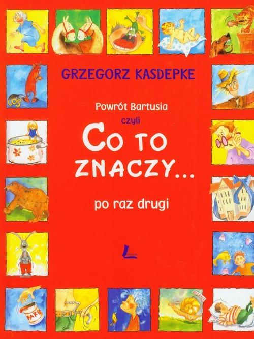 okładka Powrót Bartusia czyli co to znaczy... po raz drugiksiążka |  | Grzegorz Kasdepke