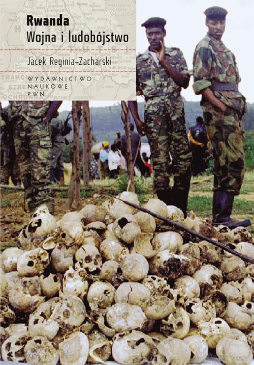 okładka Rwanda Wojna i ludobójstwoksiążka      Jacek  Reginia-Zacharski
