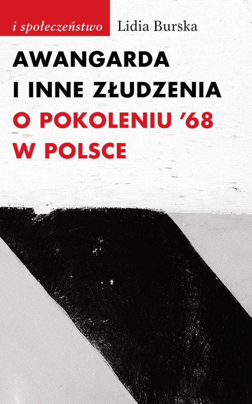 okładka Awangarda i inne złudzenia O pokoleniu '68 w Polsceksiążka |  | Lidia Burska