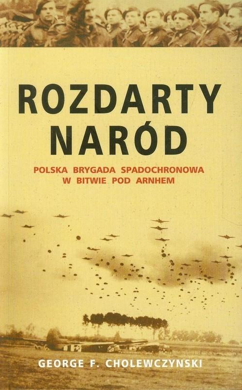 okładka Rozdarty naród Polska brygada spadochronowa w bitwie pod Arnhem, Książka | George F. Cholewczynski