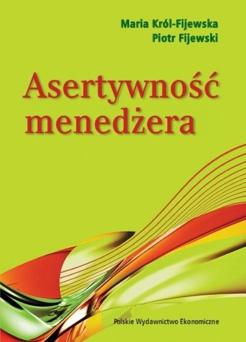 okładka Asertywność menedżeraksiążka      Maria Król-Fijewska, Piotr Fijewski