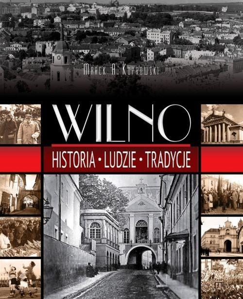 okładka Wilno Historia. Ludzie. Tradycjeksiążka      Marek A. Koprowski