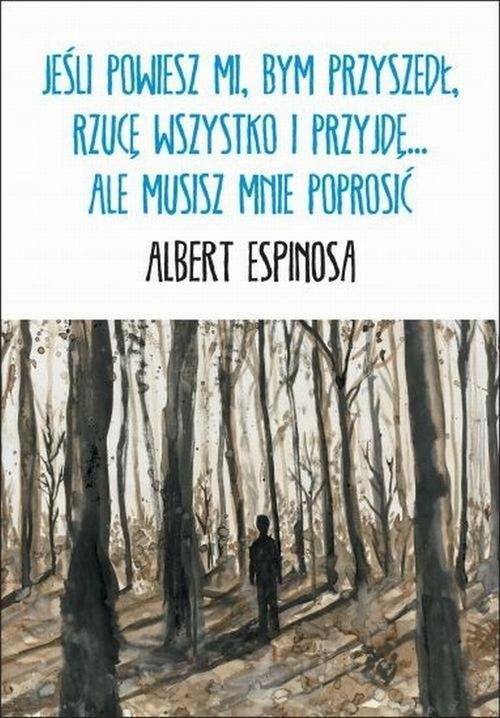 okładka Jeśli powiesz mi, bym przyszedł, rzucę wszystko i przyjdę... ale musisz mnie poprosićksiążka |  | Albert Espinosa