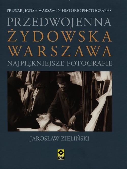 okładka Przedwojenna żydowska Warszawa Najpiękniejsze fotografieksiążka |  | Zieliński Jarosław