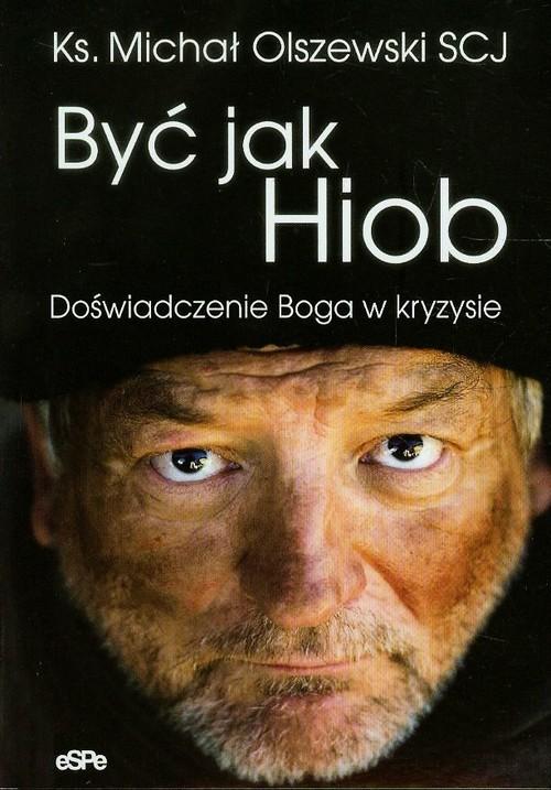 okładka Być jak Hiob Doświadczenie Boga w kryzysieksiążka      Michał Olszewski