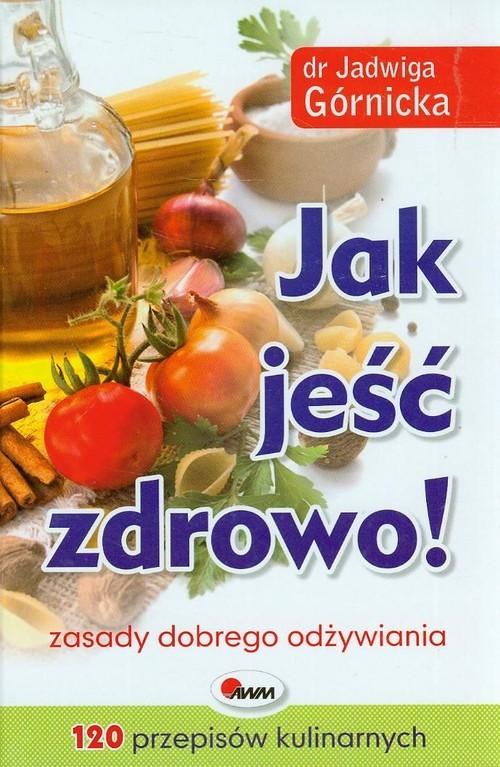 okładka Jak jeść zdrowo zasady dobrego odżywianiaksiążka |  | Jadwiga  Górnicka