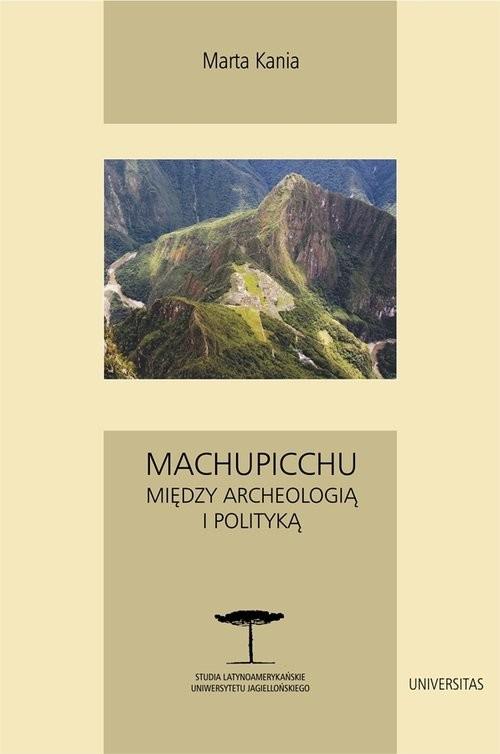 okładka Machupicchu Między archeologią i politykąksiążka |  | Marta Kania