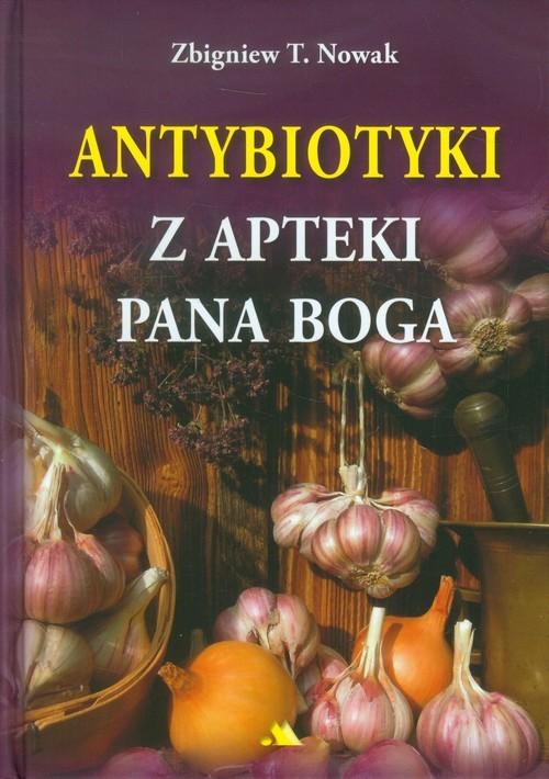 okładka Antybiotyki z apteki Pana Boga, Książka   Zbigniew T. Nowak