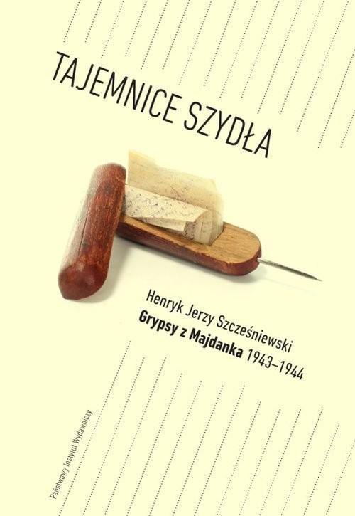 okładka Tajemnice Szydła Grypsy z Majdanka 1943-1944, Książka | Henryk Jerzy Szcześniewski