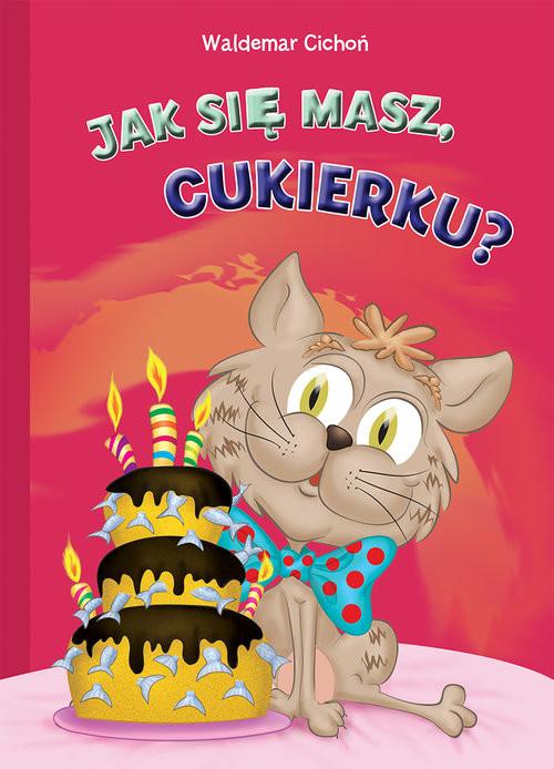 okładka Cukierek część 4 Jak się masz, Cukierku?książka |  | Cichoń Waldemar