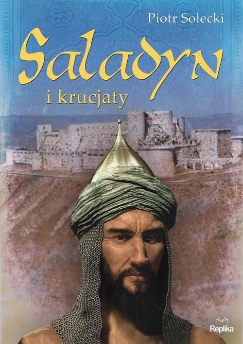 okładka Saladyn i krucjatyksiążka      Solecki Piotr