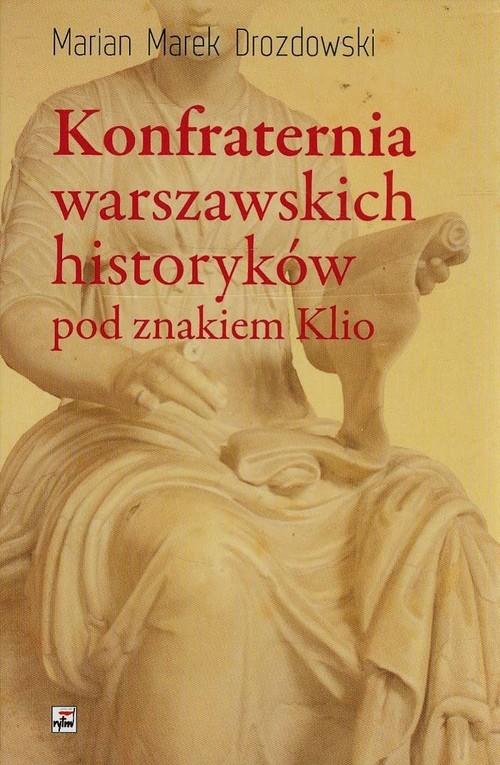 okładka Konfraternia warszawskich historyków pod znakiem Klio Subiektywne biogramy ucznia i kolegiksiążka |  | Marian Marek Drozdowski