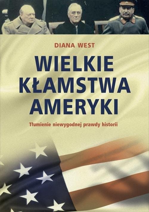 okładka Wielkie kłamstwa Ameryki Tłumienie niewygodnej  prawdy historii, Książka | West Diana