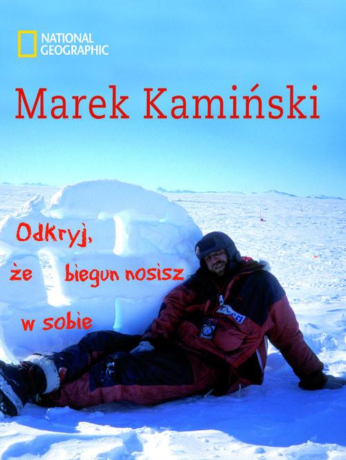 okładka Odkryj, że biegun nosisz w sobieksiążka      Marek Kamiński