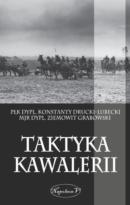okładka Taktyka kawaleriiksiążka      Konstanty Drucki-Lubecki, Ziemowit Grabowski