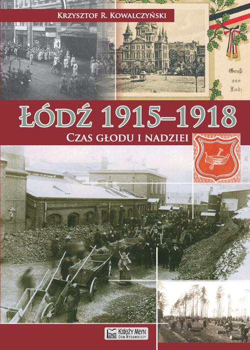 okładka Łódź 1915-1918 Czas głodu i nadziei, Książka | Krzysztof R. Kowalczyński
