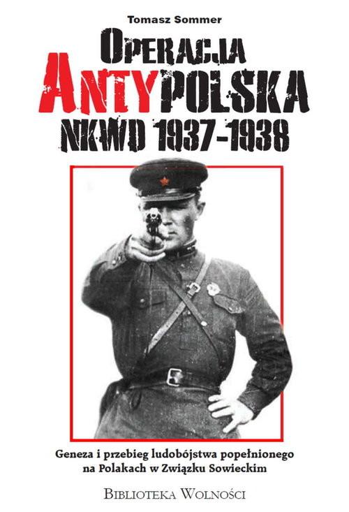 okładka Operacja AntyPolska NKWD 1937-1938 Geneza i przebieg ludobójstwa popełnionego na Polakach w Związku Sowieckimksiążka |  | Sommer Tomasz
