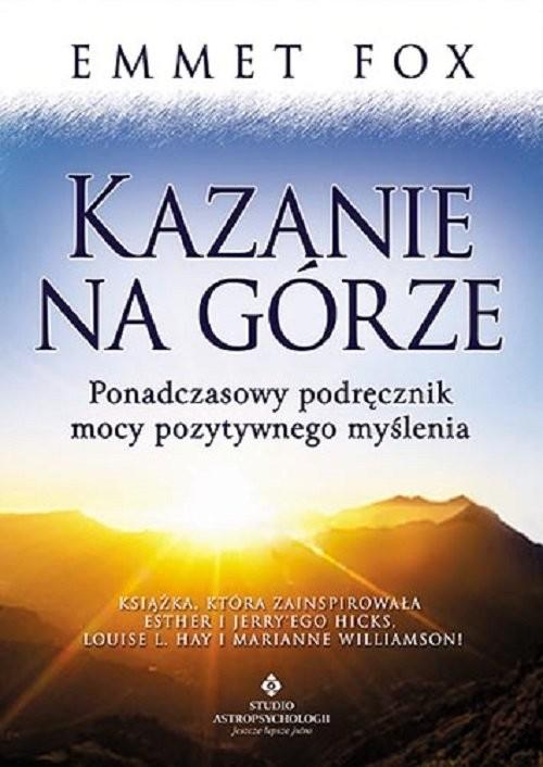 okładka Kazanie na Górze Ponadczasowy podręcznik mocy pozytywnego myślenia, Książka | Fox Emmet