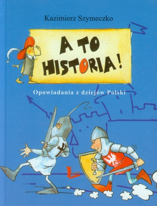 okładka A to historia! Opowiadania z dziejów Polskiksiążka |  | Kazimierz Szymeczko
