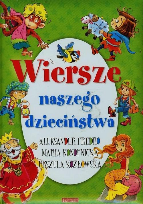 okładka Wiersze naszego dzieciństwaksiążka      Aleksander Fredro, Urszula Kozłowska, Maria Konopnicka