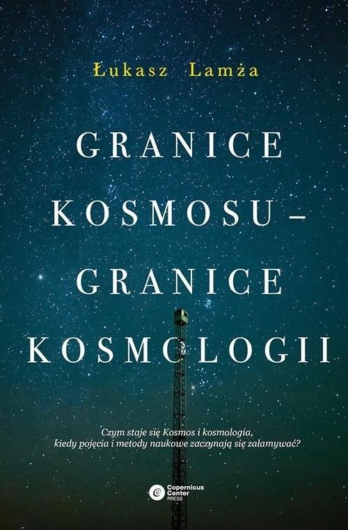 okładka Granice kosmosu granice kosmologiiksiążka      Łukasz Lamża
