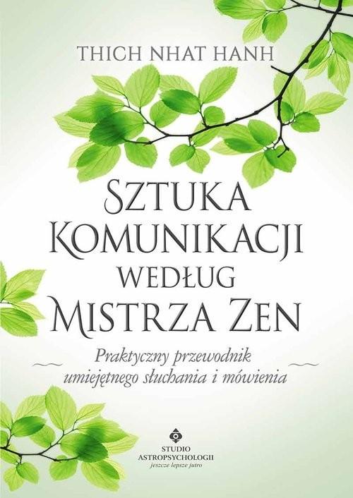 okładka Sztuka komunikacji według Mistrza Zen Praktyczny przewodnik umięjętnego słuchania i mówienia.książka      Nhat Thich Hanh