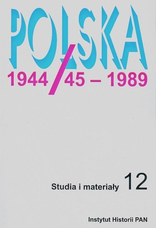 okładka Polska 1944/45 - 1989 Studia i materiały 12książka      Jerzy  Eisler, Tomasz Szarota