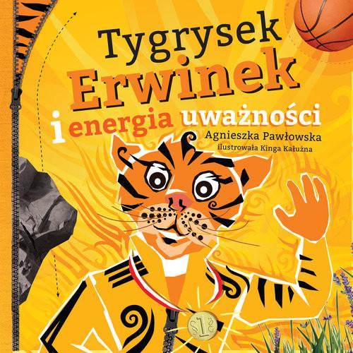 okładka Tygrysek Erwinek i energia uważnościksiążka      Pawłowska Agnieszka