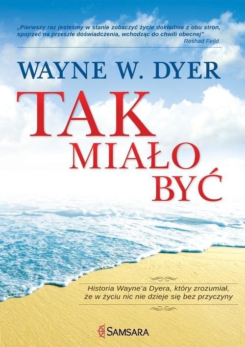 okładka Tak miało być Historia Wayne'a Dyera, który zrozumiał, że w życiu nic nie dzieje się bez przyczynyksiążka |  | Wayne W. Dyer