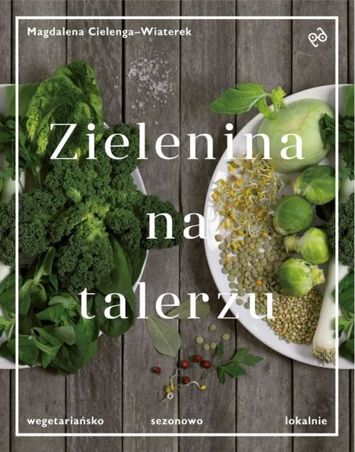 okładka Zielenina na talerzu Wegetariańsko, sezonowo, lokalnieksiążka |  | Cielenga-Wiaterek Magdalena