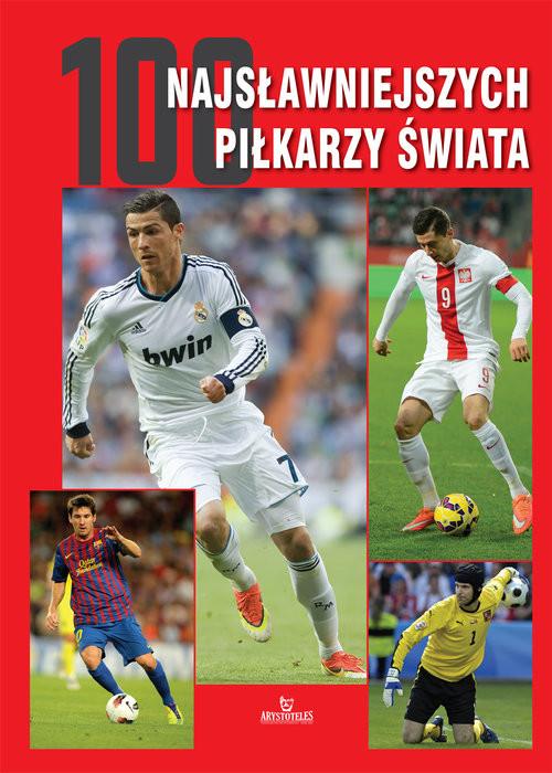 okładka 100 najsławniejszych piłkarzy świata, Książka   Szymanowski Piotr
