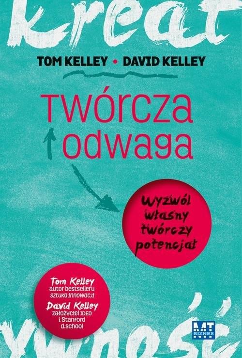 okładka Twórcza odwaga Wyzwól własny twórczy potencjałksiążka      Tom  Kelley, David  Kelley